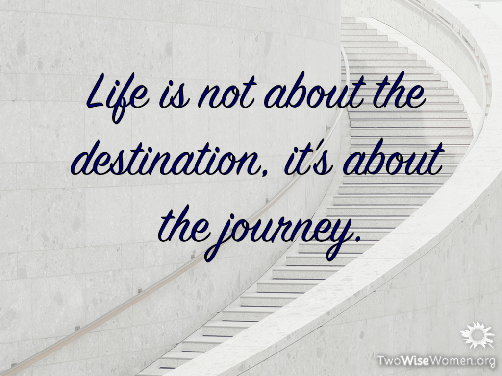 Life is not about the destination; it's about the journey.