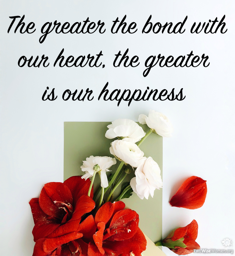 The greater the bond with our heart, the greater is our happiness
