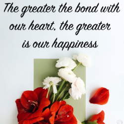 The greater the bond with our heart, the greater our happiness